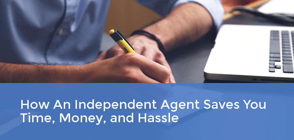 How an independent agent saves you time, money, and hassle