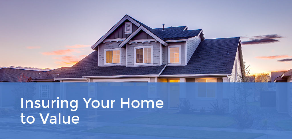Insuring Your Home To Value