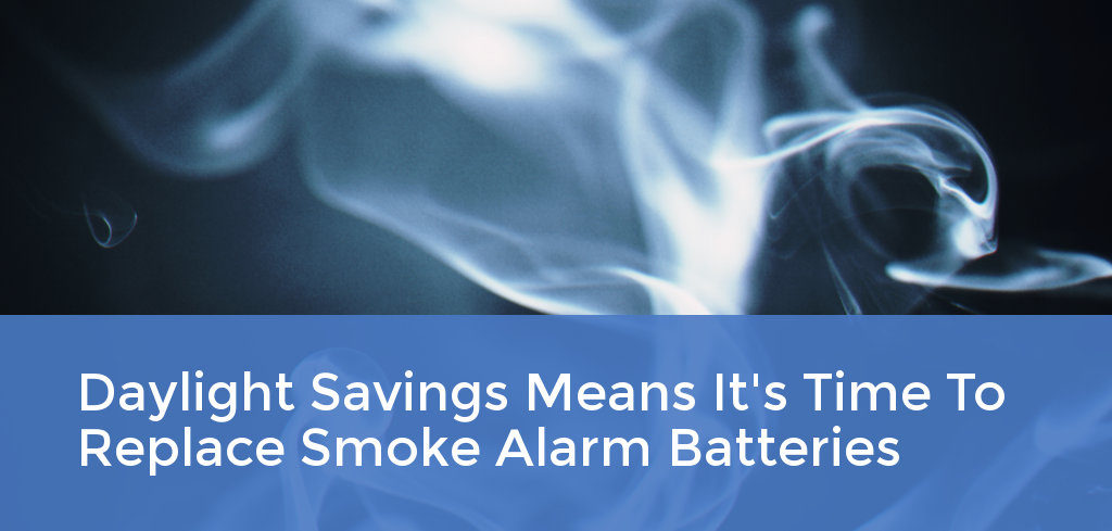 Daylight Savings Means It's Time to Replace Your Smoke Alarm Batteries